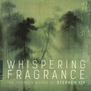 Whispering Fragrance (Chamber Works of Stephen Yp)